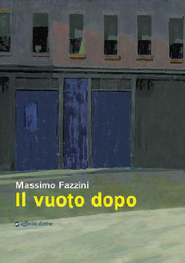 Il vuoto dopo - Massimo Fazzini |