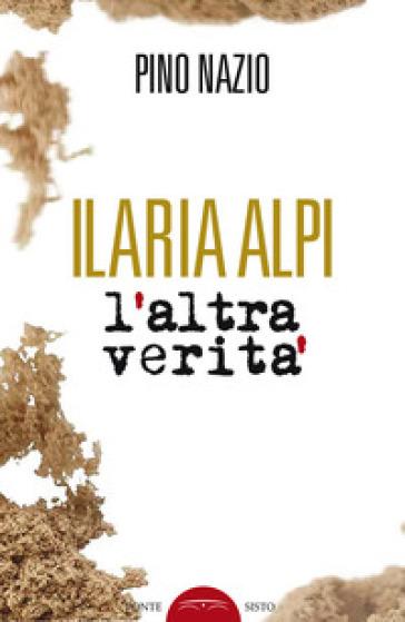 Ilaria Alpi. L'altra verità - Pino Nazio  