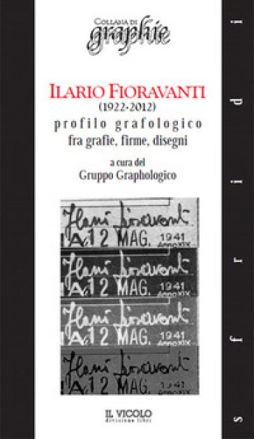 Ilario Fioravanti (1922-2012). Profilo grafologico fra grafie, firme, disegni - Gruppo Graphologico  