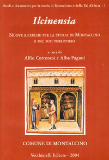 Ilcinensia. Nuove ricerche per la storia di Montalcino e del suo territorio - A. Cortonesi | Jonathanterrington.com