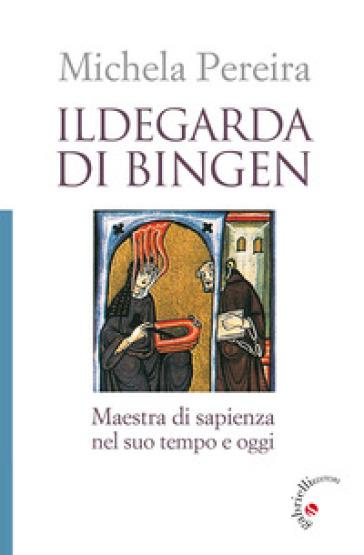Ildegarda di Bingen. Maestra di sapienza nel suo tempo e oggi - Michela Pereira | Thecosgala.com