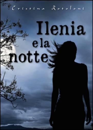 Ilenia e la notte - Cristina Rotoloni |