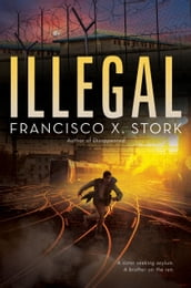 Illegal: A Disappeared Novel