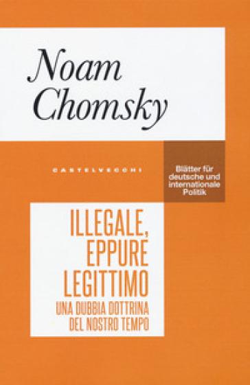 Illegale, eppure legittimo. Una dubbia dottrina del nostro tempo