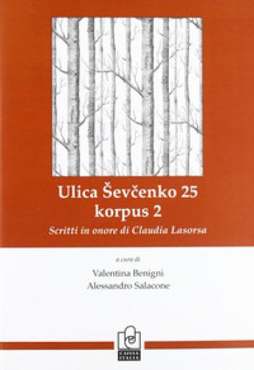Illica Shevchenko 25, korpus 2. Scritti in onore di Claudia Lasorsa. Ediz. italiana e russa - V. Benigni  
