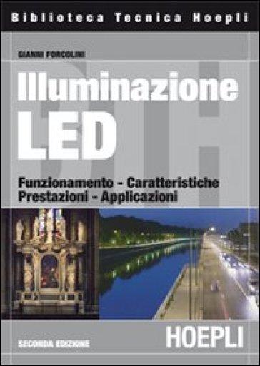 Illuminazione con i LED. Funzionamento, caratteristiche, prestazioni, applicazioni - Gianni Forcolini |