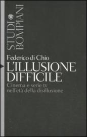 Illusione difficile. Cinema e serie tv nell