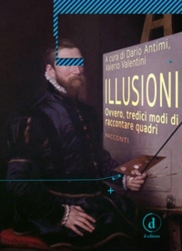 Illusioni. Ovvero, tredici modi di raccontare quadri - D. Antimi | Kritjur.org