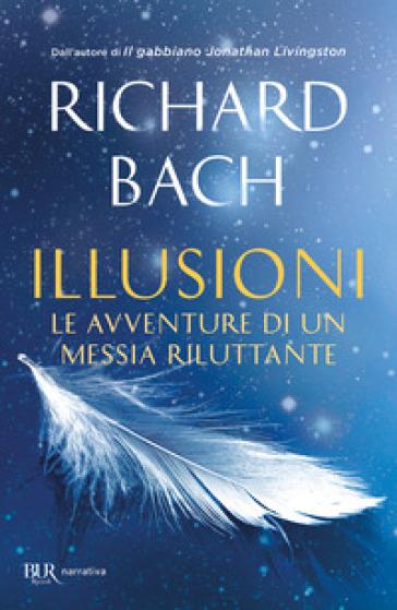 Illusioni. Le avventure di un Messia riluttante - Richard Bach  