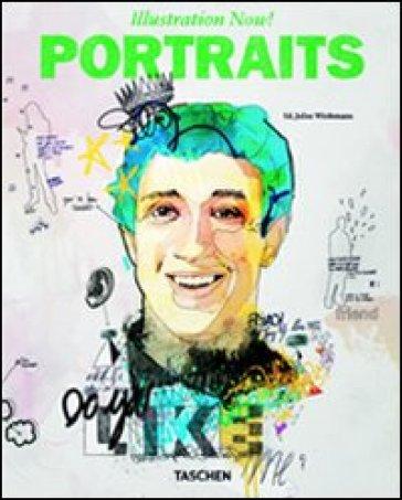 Illustration now! Portraits. Ediz. italiana, spagnola e portoghese - Julius Wiedemann  