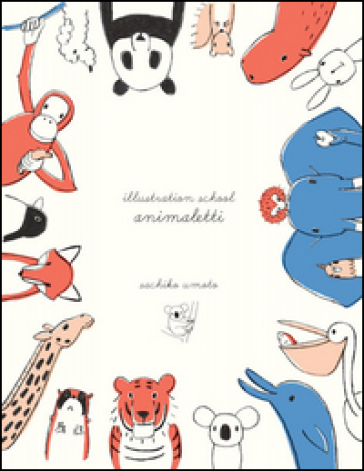 Illustrazion school. Animaletti - Sachiko Umoto |