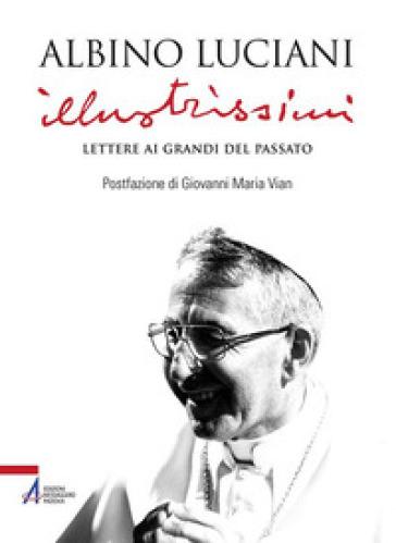 Illustrissimi. Lettere ai Grandi del passato - Giovanni Paolo I  