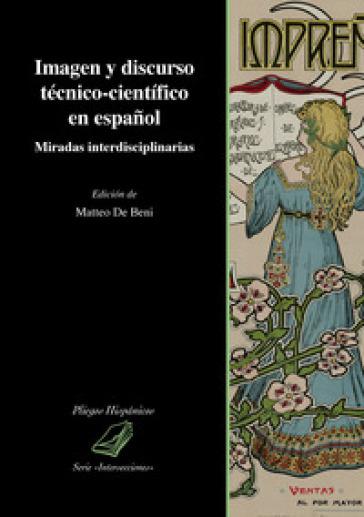 Imagen y discurso técnico-cientifico en espanol. Miradas interdisciplinarias - M. De Beni |