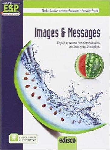 Images and messages. English for graphic arts, communication and audio-visual production. Con e-book. Con espansione online. Per gli Ist. tecnici e professionali - Nadia Sanità  