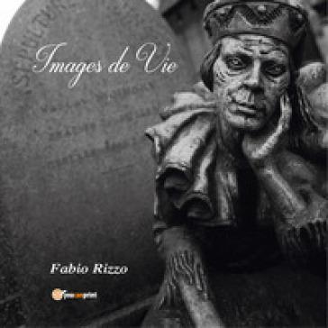 Images de vie. Ediz. italiana e francese - Fabio Rizzo  