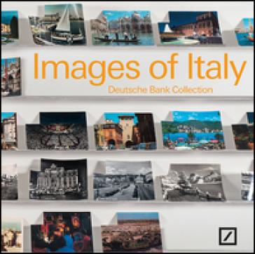 Images of Italy. Deutsche bank collection Italia. Ediz. bilingue - Flavio Valeri |
