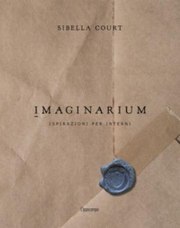 Imaginarium. Ispirazioni per interni. Ediz. illustrata - Sibella Court |