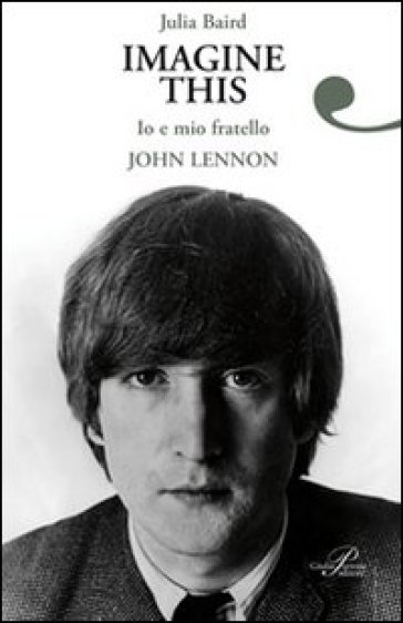 Imagine this. Io e mio fratello John Lennon