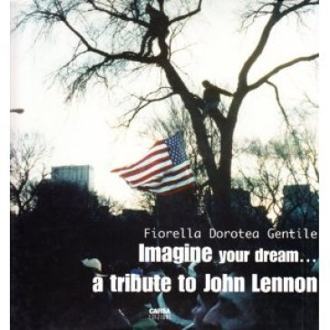 Imagine your dream... A tribute to John Lennon - Fiorella D. Gentile |