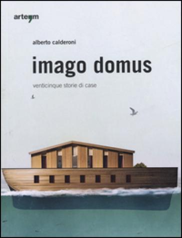 Imago domus. Venticinque storie di casa - Alberto Calderoni |