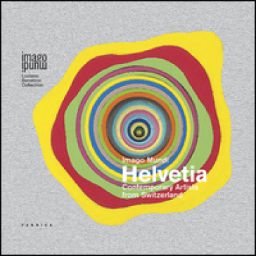 Imago mundi Helvetia. Contemporary artists from Switzerland. Ediz. multilingue -  pdf epub