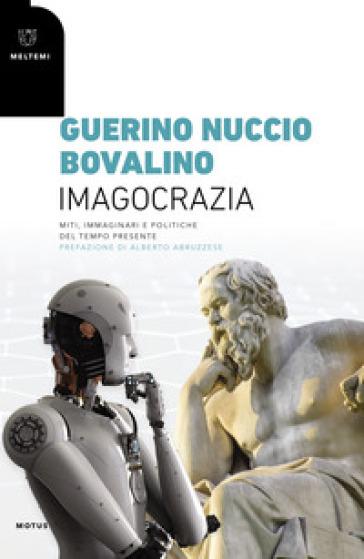 Imagocrazia. Miti, immaginari e politiche del tempo presente - Guerino Nuccio Bovalino | Thecosgala.com