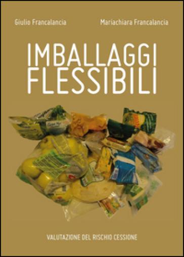 Imballaggi flessibili. Valutazione del rischio cessione - Giulio Francalancia pdf epub