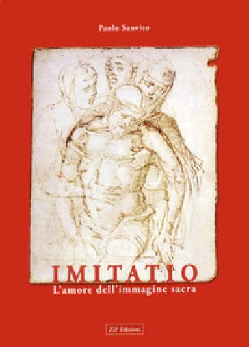 Imitatio. L'amore dell'immagine sacra - Paolo Sanvito   Rochesterscifianimecon.com