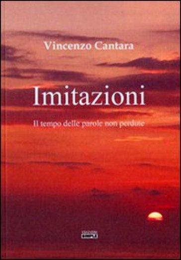 Imitazioni. Il tempo delle parole non perdute - Vincenzo Cantara | Kritjur.org