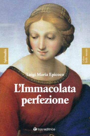 L'Immacolata perfezione. Sentieri di preparazione alla Festa dell'Immacolata - Luigi Maria Epicoco  
