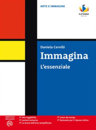 Immagina. L'essenziale. Per la Scuola media - Daniela Cervilli |