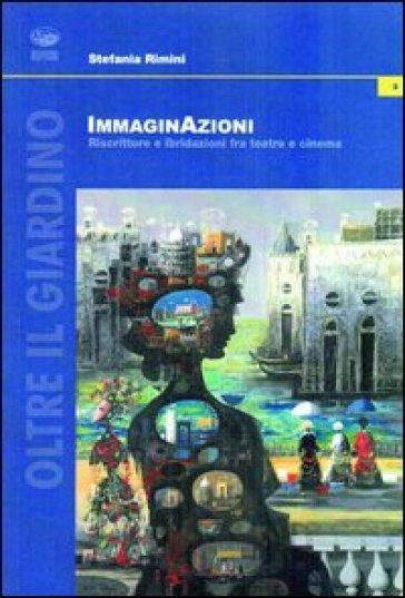 Immaginazioni. Riscritture e ibridazioni fra teatro e cinema