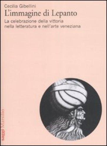 Immagine di Lepanto. La celebrazione della vittoria nella letteratura e nell'arte veneziana del Cinquecento (L') - Cecilia Gibellini  