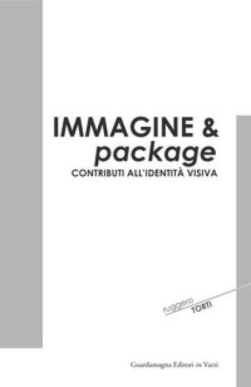 Immagine & package. Contributi all'identità visiva - Ruggero Torti | Rochesterscifianimecon.com