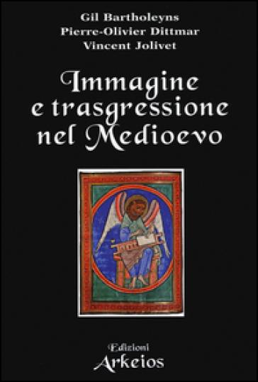 Immagine e trasgressione nel Medioevo - Gil Bartholeyns |