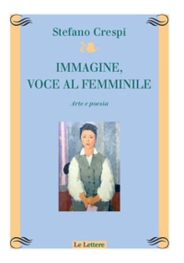 Immagine, voce femminile. Arte e poesia - Stefano Crespi | Thecosgala.com