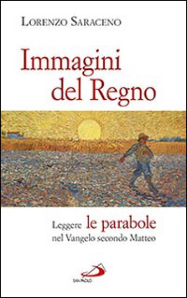 Immagini del Regno. Leggere le parabole nel Vangelo secondo Matteo - Lorenzo Saraceno  