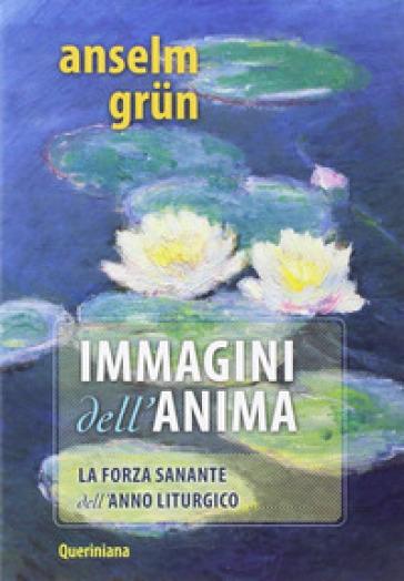 Immagini per l'anima. La forza sanante dell'anno liturgico - Anselm Grun |