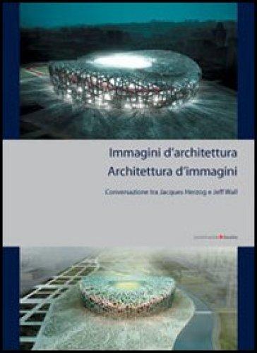 Immagini di architettura. L'architettura delle immagini - Christina Bechtler |