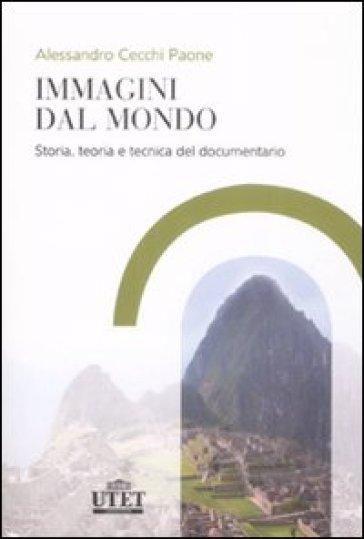 Immagini dal mondo. Storia, teoria e tecnica del documentario - Alessandro Cecchi Paone |