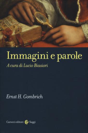 Immagini e parole - Ernst Hans Gombrich |