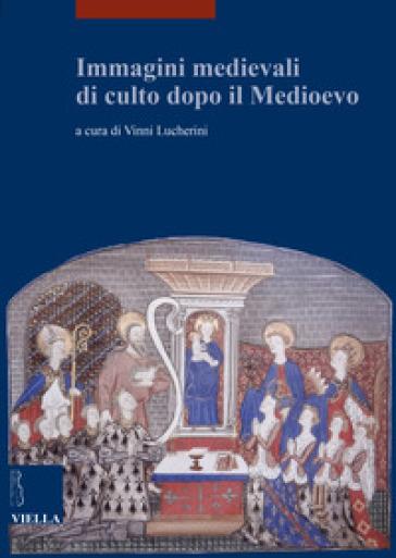 Immagini medievali di culto dopo il Medioevo - V. Lucherini |