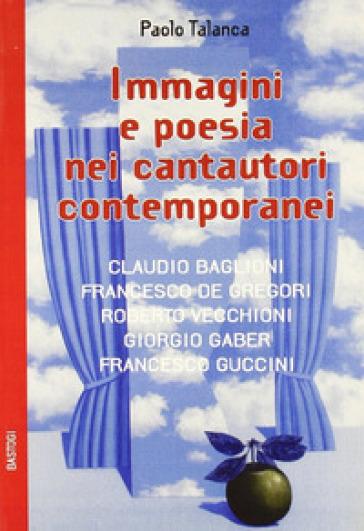 Immagini e poesie nei cantautori contemporanei - Paolo Talanca | Rochesterscifianimecon.com