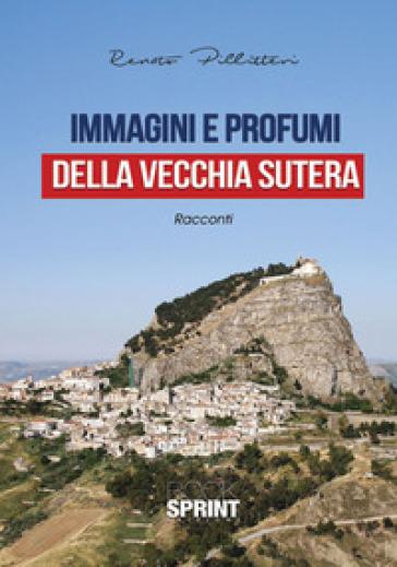 Immagini e profumi della vecchia Sutera - Renato Pillitteri |