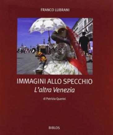 Immagini allo specchio. Laltra Venezia - Patrizia Querini, Franco ...