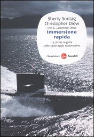 Immersione rapida. La storia segreta dello spionaggio sottomarino - Sherry Sontag | Rochesterscifianimecon.com