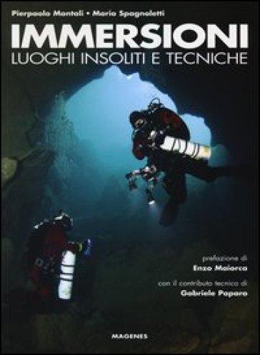 Immersioni. Luoghi insoliti e tecniche - Pierpaolo Montali | Rochesterscifianimecon.com