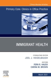 Immigrant Health, An Issue of Primary Care: Clinics in Office Practice, E-Book