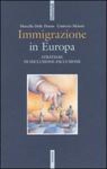 Immigrazione in Europa. Strategie di inclusione-esclusione - Umberto Melotti  