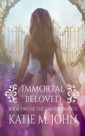Immortal Beloved (Book 2 of The Knight Trilogy)